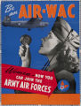 Be an Air-WAC - women now you can join the army air forces [1940s]