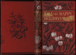 The happy holidays, or, Brothers and sisters at home [binding]