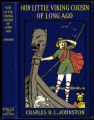 Our little Viking cousin of long ago : being the story of Biarne Herjulfson, a boy of Norway...